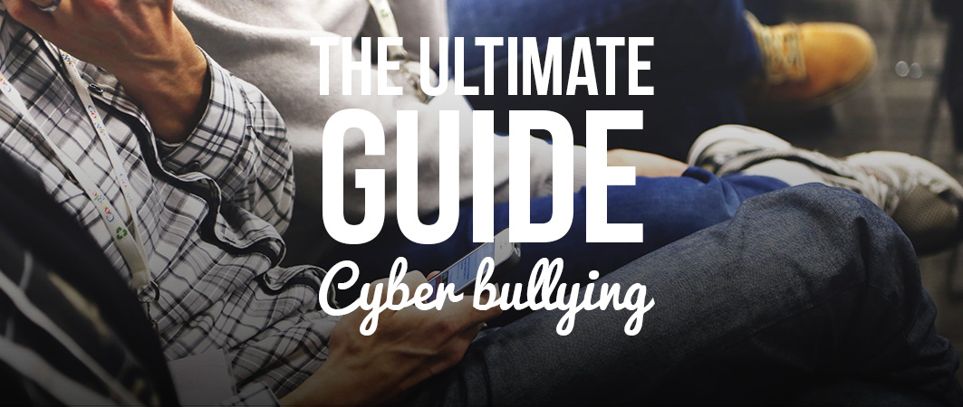 CYBER BULLYING: ULTIMATE GUIDE